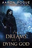 The Dreams of a Dying God (The Godlanders War)