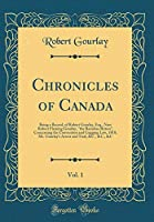 """Chronicles of Canada, Vol. 1: Being a Record, of Robert Gourlay, Esq., Now Robert Fleming Gourlay, """"the Banishes Briton""""; Concerning the Convention and Gagging Law, 1818; Mr. Gourlay's Arrest and Trial, &c., &c., &c (Classic Reprint)"""