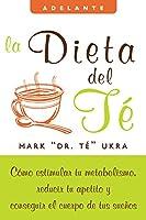 La dieta del te: Como estimular tu metabolismo, reducir tu apetito y conseguir el cuerpo de tus suenos (Adelante)