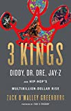 3 Kings: Diddy, Dr. Dre, Jay-Z, and Hip-Hop's Multibillion-Dollar Rise (English Edition)