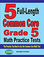 5 Full-Length Common Core Grade 5 Math Practice Tests: The Practice You Need to Ace the Common Core Math Test