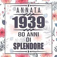 Annata 1939 80 Anni Di Splendore: libro per 80 anni di compleanno donna libro 80esimo Festa di Compleanno 80 anni Libro degli ospiti per il 80° compleanno Floreale - 120 pagine per le congratulazioni e auguri