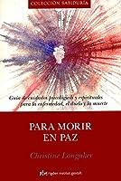 Para Morir En Paz/ To Die In Peace: Guia De Cuidados Psicologicos Y Espirituales Para La Enfermedad, El Duelo Y La Muerte