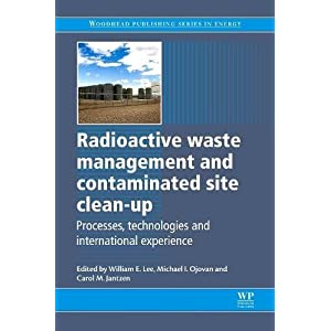 Radioactive Waste Management and Contaminated Site Clean-Up: Processes, Technologies and International Experience (Woodhead Publishing Series in Energy)