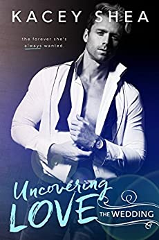 Uncovering Love: The Wedding (An Uncovering Love Novella) by [Shea, Kacey]