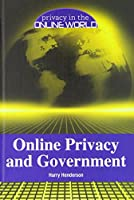 Online Privacy and Government (Privacy in the Online World)
