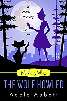 Witch Is Why The Wolf Howled (A Witch P.I. Mystery Book 18) by [Abbott, Adele]