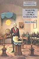 Masonic Life of George Washington: Foundations of Freemasonry Series