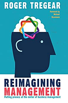 Reimagining Management: Putting Process at the Center of Business Management by [Tregear, Roger]