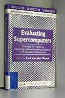 Evaluating Supercomputers: Strategies for Exploiting, Evaluating and Benchmarking Computers with Advanced Architectures (UNICOM Applied Information Technology Series 2)