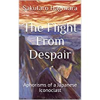 The Flight From Despair: Aphorisms of a Japanese Iconoclast (English Edition)