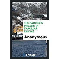 The Painter's Primer; In Familiar Rhyme