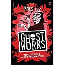 GHOSTWORKS 2: Vampires at School & My Ghost Positioning System