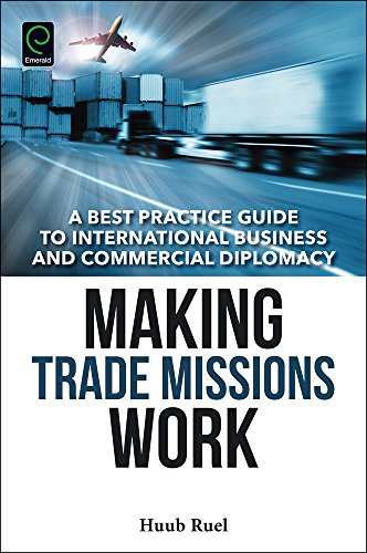Making Trade Missions Work: A Best Practice Guide to International Business and Commercial Diplomacy