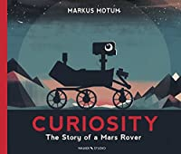 Curiosity: The Story of a Mars Rover (Walker Studio)
