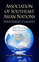 Association of Southeast Asian Nations: Investment Climates (Asian Political, Economic and Security Issues)