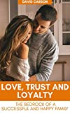 LOVE. TRUST AND LOYALTY.: The bedrock of a happy and successful family. (English Edition)