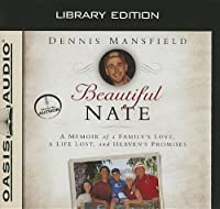 Beautiful Nate: A Memoir of a Family's Love, a Life Lost, and Heaven's Promises, Library Edition