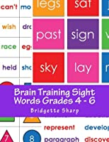 Brain Training Sight Words Grades 4 - 6: A Whole Brain Approach to Reading (Struggling Readers)