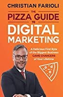 The Pizza Guide to Digital Marketing: A Delicious First Byte of the Biggest Business Game Changers of Your Lifetime