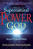 How to Walk in the Supernatural Power of God by Guillermo Maldonado(2011-03-18)