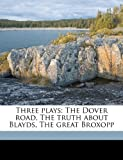 Three Plays: The Dover Road, the Truth about Blayds, the Great Broxopp