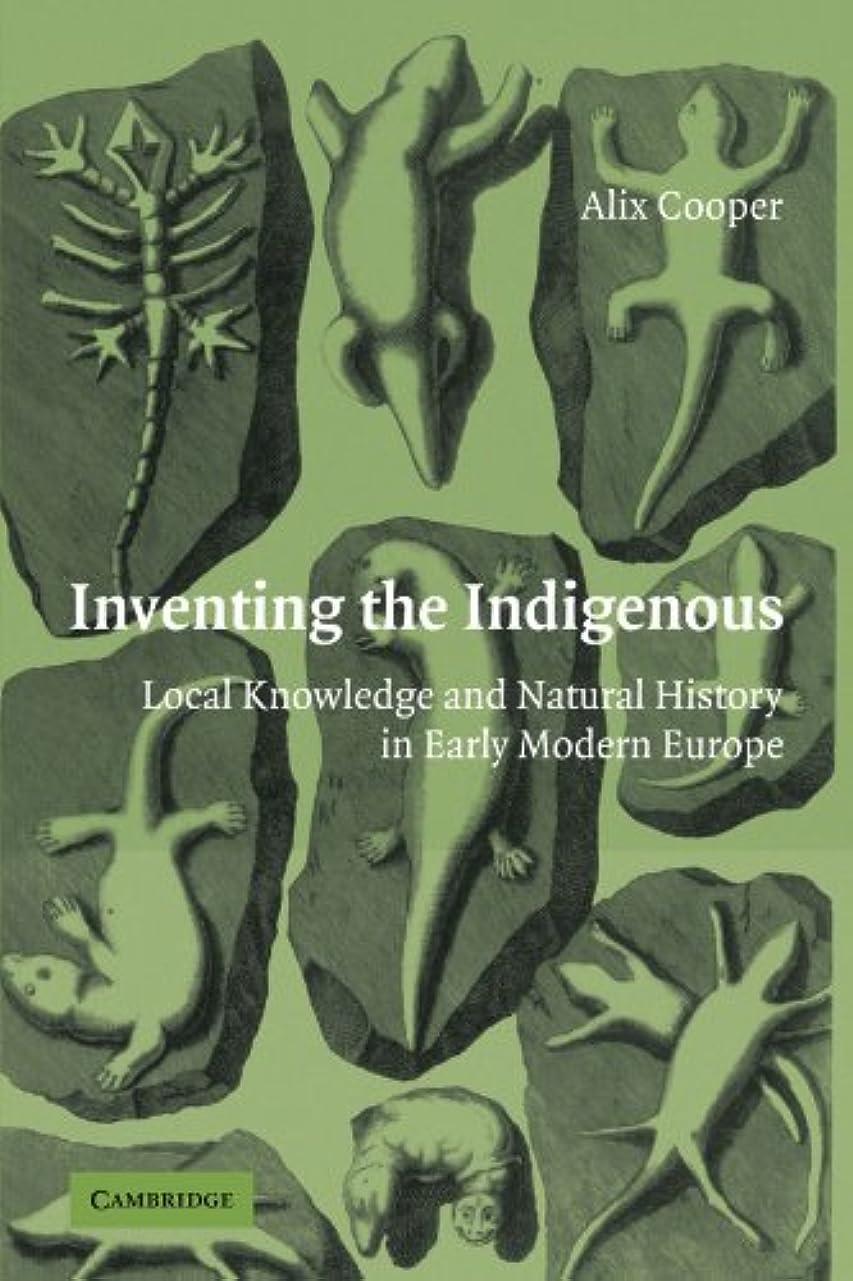 誤解させるマネージャー安心Inventing the Indigenous: Local Knowledge and Natural History in Early Modern Europe