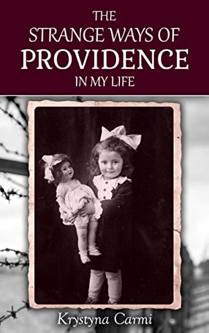 大胆ますますボイコットThe Strange Ways of Providence In My Life: An Amazing WW2 Survival True Story (A Jewish Girl's Holocaust Book Surviving Memoir) (English Edition)