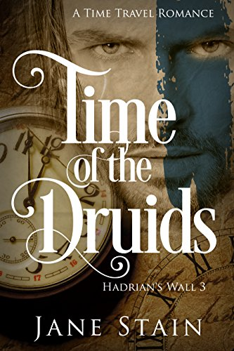 Time of the Druids: A Time Travel Romance (Hadrian's Wall Book 3) (English Edition)