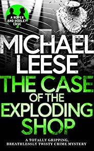 THE CASE OF THE EXPLODING SHOP a totally gripping, breathlessly twisty crime mystery (Detective Roper and Hool