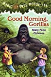 Good Morning Gorillas (Magic Tree House #26) 1st (first) Edition by Osborne Mary Pope [2002]