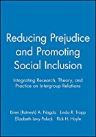 Reducing Prejudice and Promoting Social Inclusion: Integrating Research, Theory, and Practice on Intergroup Relations (Journal of Social Issues)
