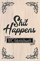 Shit Happens WC Gaestebuch: Lustiges Klo Gaestebuch fuer WC Besucher| Perfektes Gastgeschenk fuer Familie oder Verwandte zum Einzug, Richtfest oder zur Einweihungsfeier