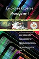 Employee Expense Management A Complete Guide - 2020 Edition