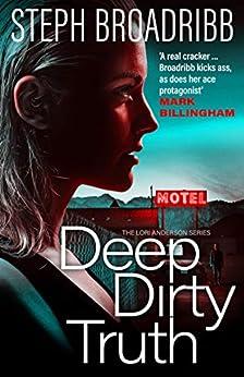 Deep Dirty Truth (Lori Anderson Book 3) by [Broadribb, Steph]