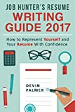Job Hunter's Resume Writing Guide  2017: How to represent Yourself and Your Resume With Confidence: (Resume Writing 2017, Cover Letter, CV, Job interview 2017, Resume Templates) (English Edition)