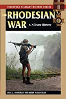 The Rhodesian War: A Military History (The Stackpole Military History Series)