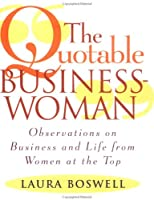 The Quotable Businesswoman: Observations on Business and Life from Women at the Top (Little Books (Andrews & McMeel))