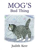 Mog's Bad Thing by Judith Kerr(2004-06-01)