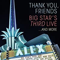 Thank You, Friends: Big Star's Third Live...and More