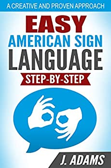 Easy American Sign Language: A Step By Step Guide by [Adams, J.]