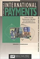 A Short Course in International Payments: How to Use Letters of Credit, D/P and D/a Terms, Prepayment, Credit and Cyberpayments in International Transactions (Short Course in International Trade Series)