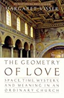 The Geometry of Love: Space Time Mystery and Meaning in an Ordinary Church