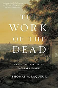 [Laqueur, Thomas W.]のThe Work of the Dead: A Cultural History of Mortal Remains