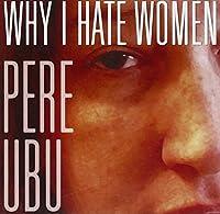 Why I Hate Woman