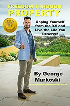 Freedom Through Property: Unplug Yourself from the 9-5 and Live the Life You Deserve by [Markoski, George]