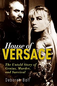 House of Versace: The Untold Story of Genius, Murder, and Survival by [Ball, Deborah]