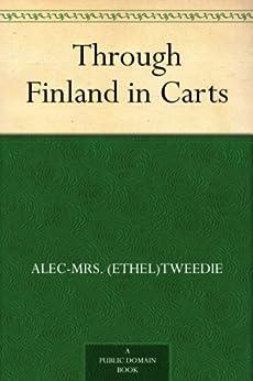 Through Finland in Carts by [Alec-Mrs. (Ethel)Tweedie]