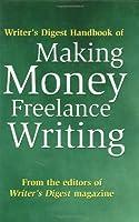 Writer's Digest Handbook of Making Money Freelance Writing