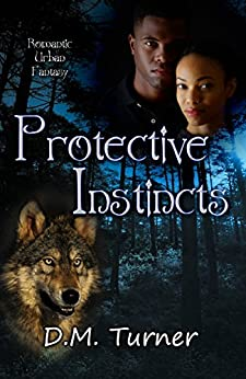 Protective Instincts (Campbell Wildlife Preserve Book 9) by [Turner, D.M.]